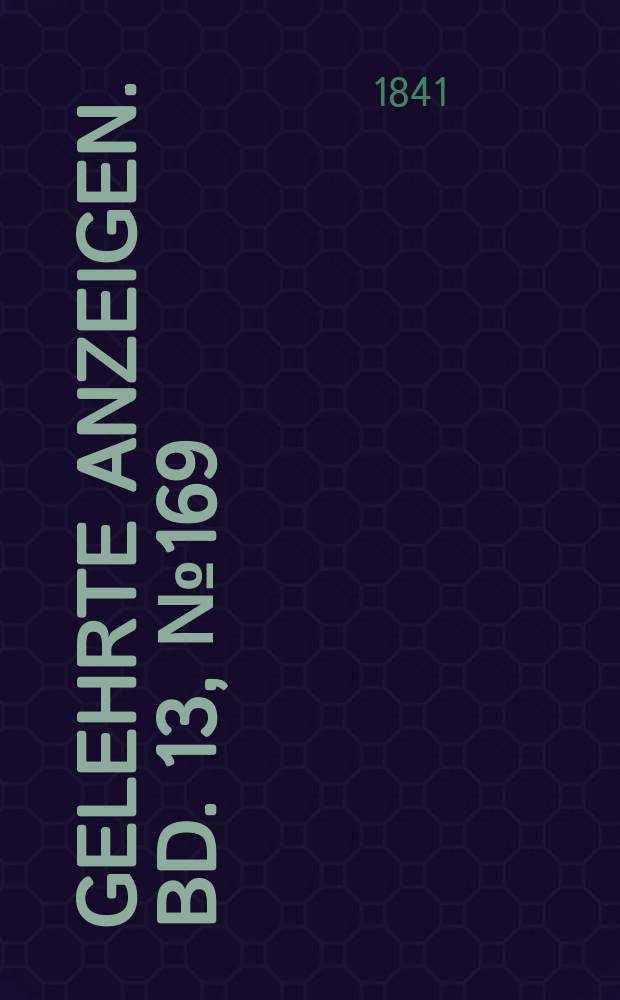 Gelehrte Anzeigen. Bd. 13, № 169
