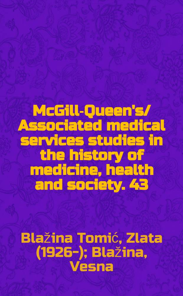 McGill-Queen's/ Associated medical services studies in the history of medicine, health and society. 43 : Expelling the plague = Изгнание чумы. Управление и осуществление карантина в Дубровнике, 1377-1533 гг.