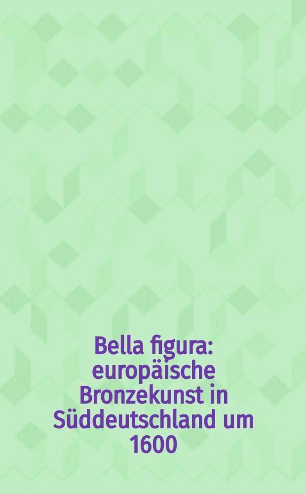 Bella figura : europäische Bronzekunst in Süddeutschland um 1600 : anlässlich der Ausstellung, vom 6. Februar bis 25. Mai 2015 im Bayerischen Nationalmuseum, München = Европейское бронзовое искусство в Южной Германии в 1600 году