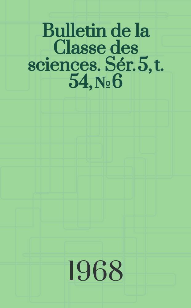 Bulletin de la Classe des sciences. Sér. 5, t. 54, № 6