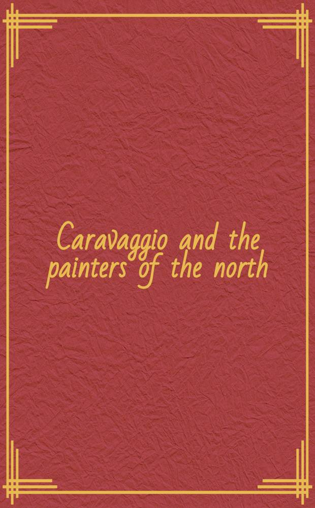 Caravaggio and the painters of the north : Exhibition, Museo Thyssen-Bornemisza June 21 - September 18, 2016 : a catalogue = Караваджо и художники Севера
