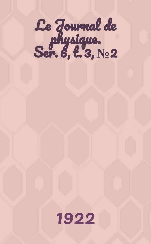 Le Journal de physique. Ser. 6, t. 3, № 2