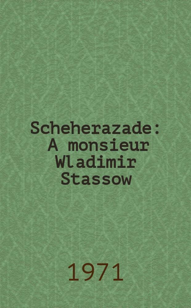 """Scheherazade : A monsieur Wladimir Stassow : symphonische suite nach """"Tausend und eine Nacht"""" : für Orchester : op. 35"""