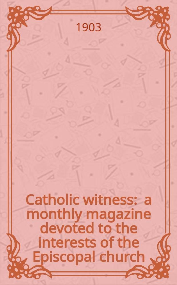 Сatholic witness : a monthly magazine devoted to the interests of the Episcopal church = Католический свидетель