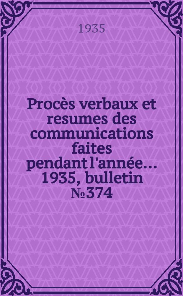 Procès verbaux et resumes des communications faites pendant l'année ... 1935, bulletin № 374