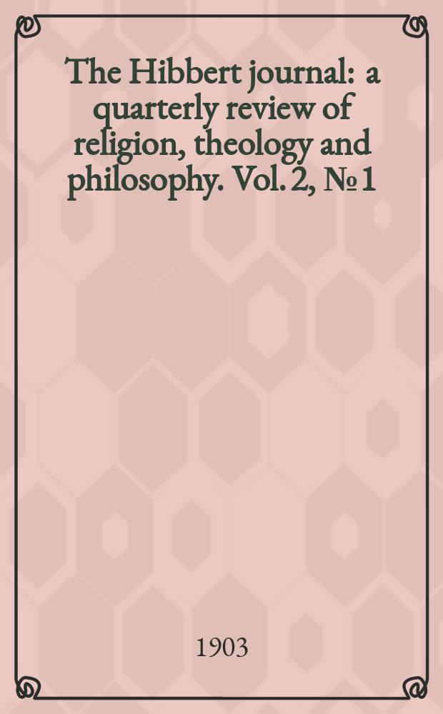 The Hibbert journal : a quarterly review of religion, theology and philosophy. Vol. 2, № 1 (5)