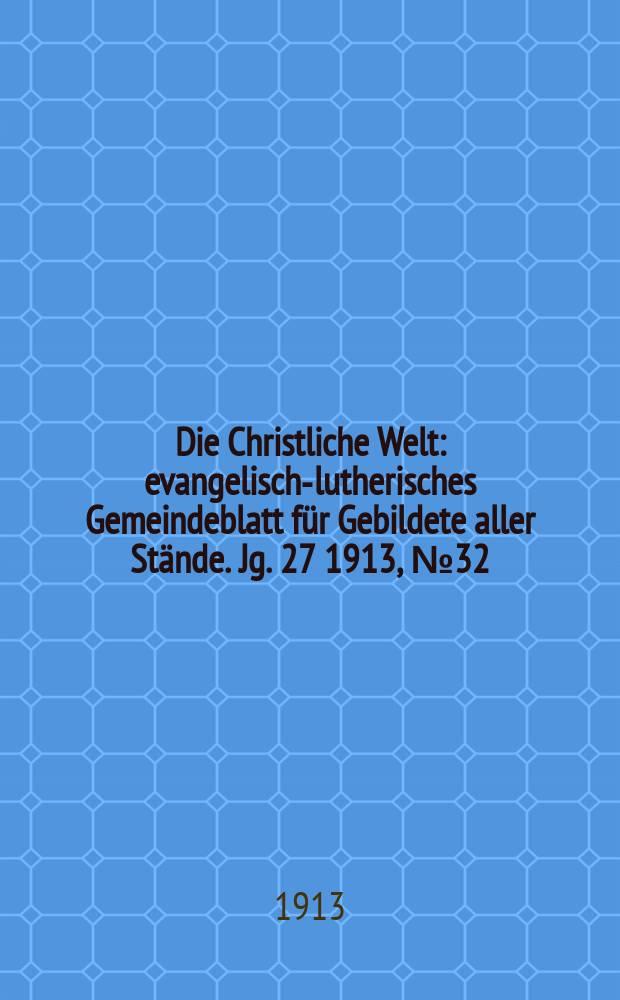 Die Christliche Welt : evangelisch-lutherisches Gemeindeblatt für Gebildete aller Stände. Jg. 27 1913, № 32