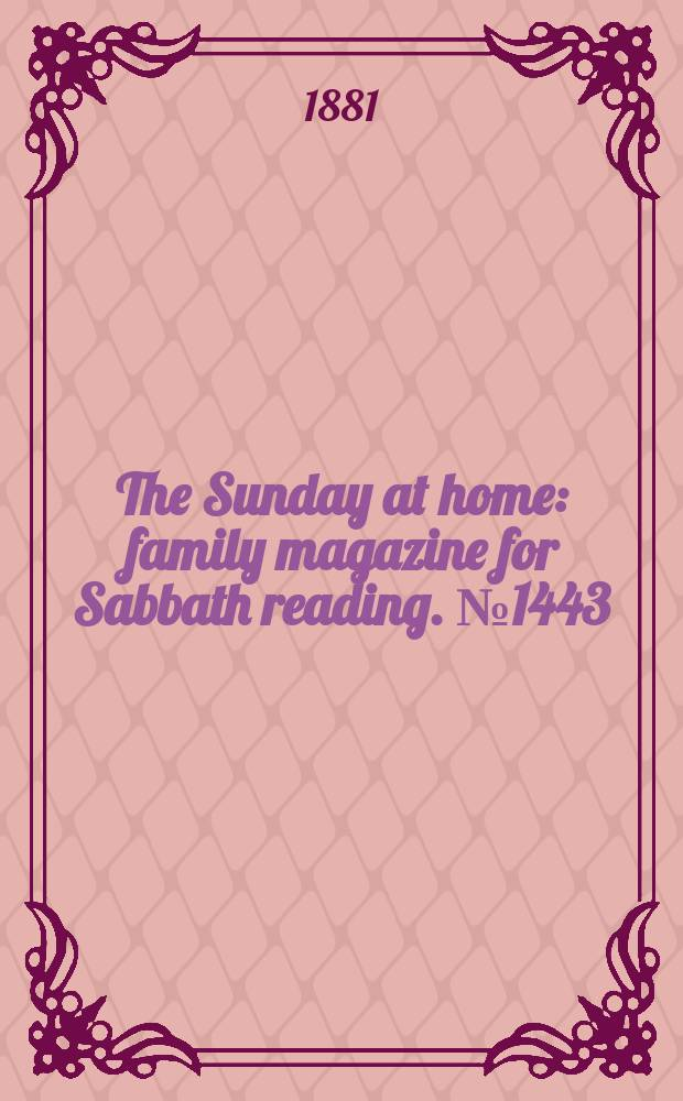 The Sunday at home : family magazine for Sabbath reading. № 1443