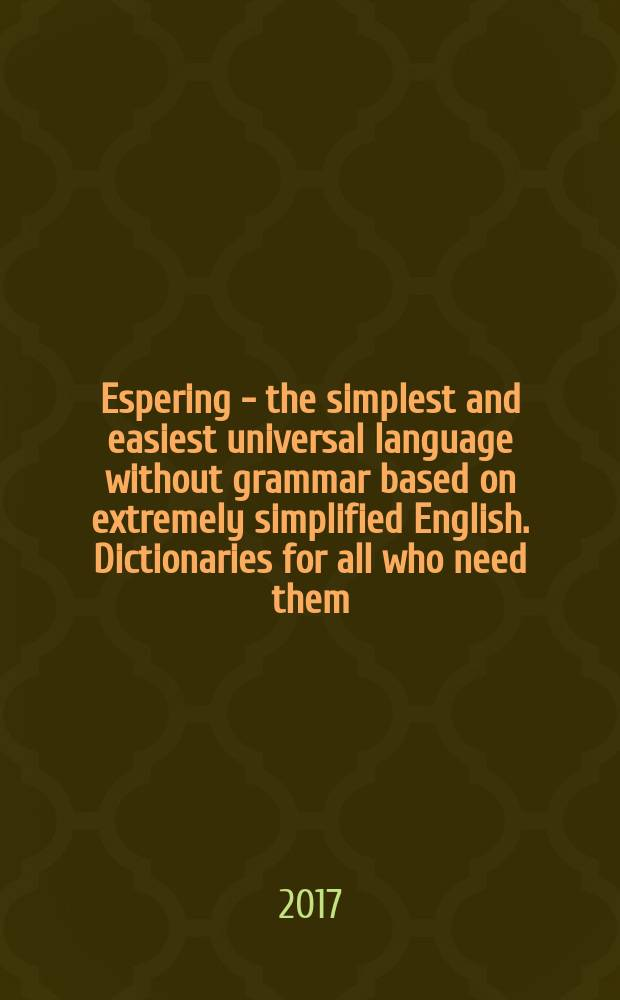 Espering - the simplest and easiest universal language without grammar based on extremely simplified English. Dictionaries for all who need them