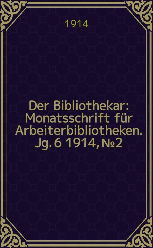 Der Bibliothekar : Monatsschrift für Arbeiterbibliotheken. Jg. 6 1914, № 2