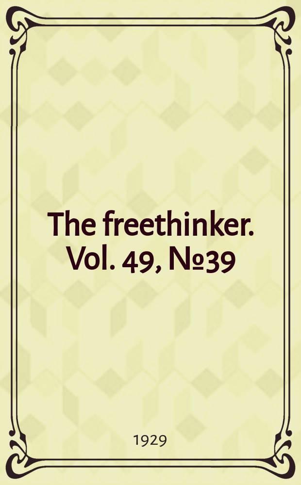 The freethinker. Vol. 49, № 39