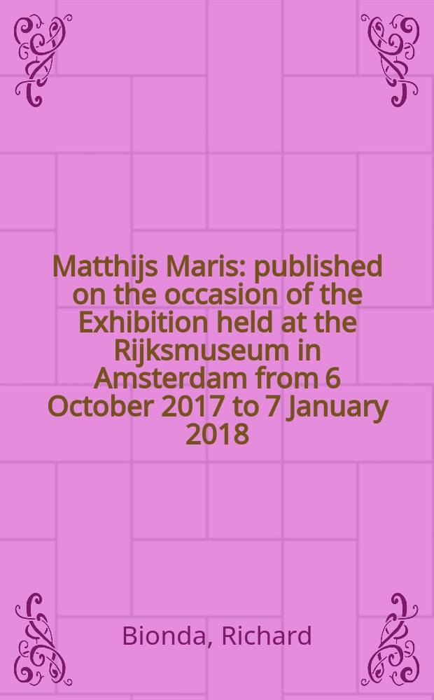 Matthijs Maris : published on the occasion of the Exhibition held at the Rijksmuseum in Amsterdam from 6 October 2017 to 7 January 2018 = Маттейс Марис