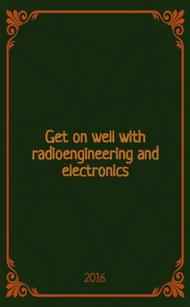 Get on well with radioengineering and electronics : учебное пособие : для студентов-бакалавров факультета радиотехнических и телекоммуникационных систем
