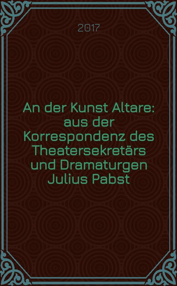An der Kunst Altare : aus der Korrespondenz des Theatersekretärs und Dramaturgen Julius Pabst = На алтаре искусства
