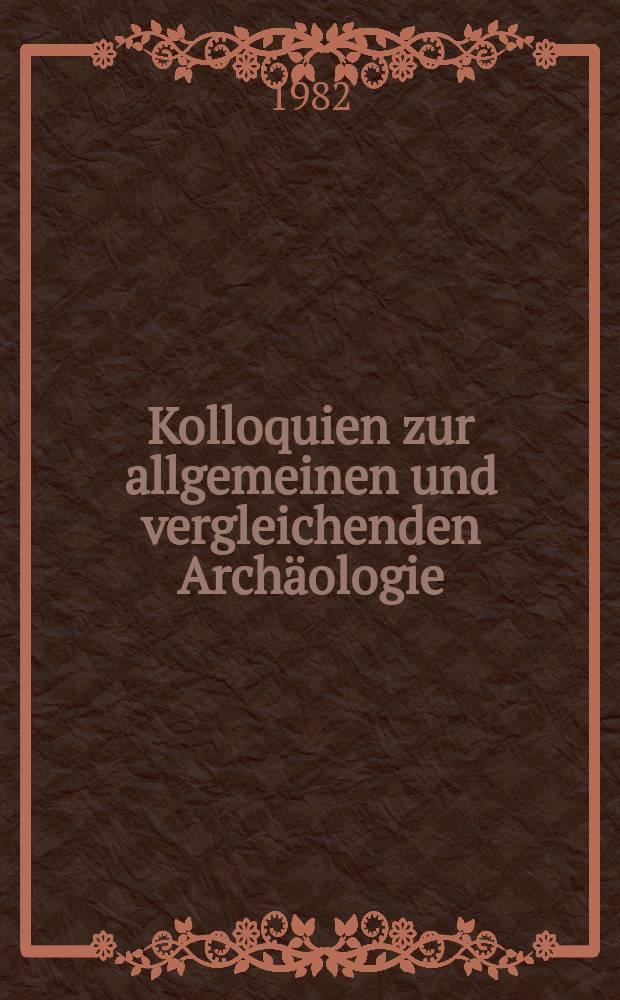 Kolloquien zur allgemeinen und vergleichenden Archäologie = Коллоквиумы по общей и сравнительной археологии