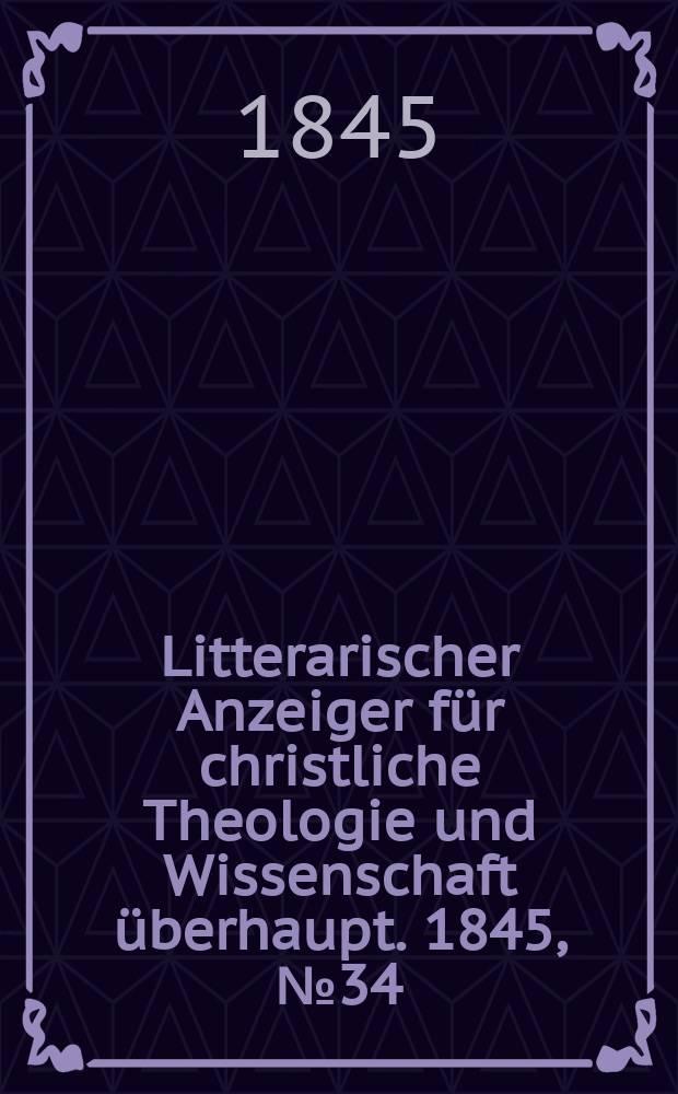Litterarischer Anzeiger für christliche Theologie und Wissenschaft überhaupt. 1845, № 34