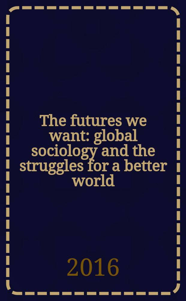 """The futures we want: global sociology and the struggles for a better world : view from Russia : the 3rd ISA forum of sociology """"The futures we want: global sociology and the struggles for a better world"""", July 10-14, 2016, Vienna, Austria = Будущее, которого мы хотим: глобальная социология и борьба за лучший мир"""