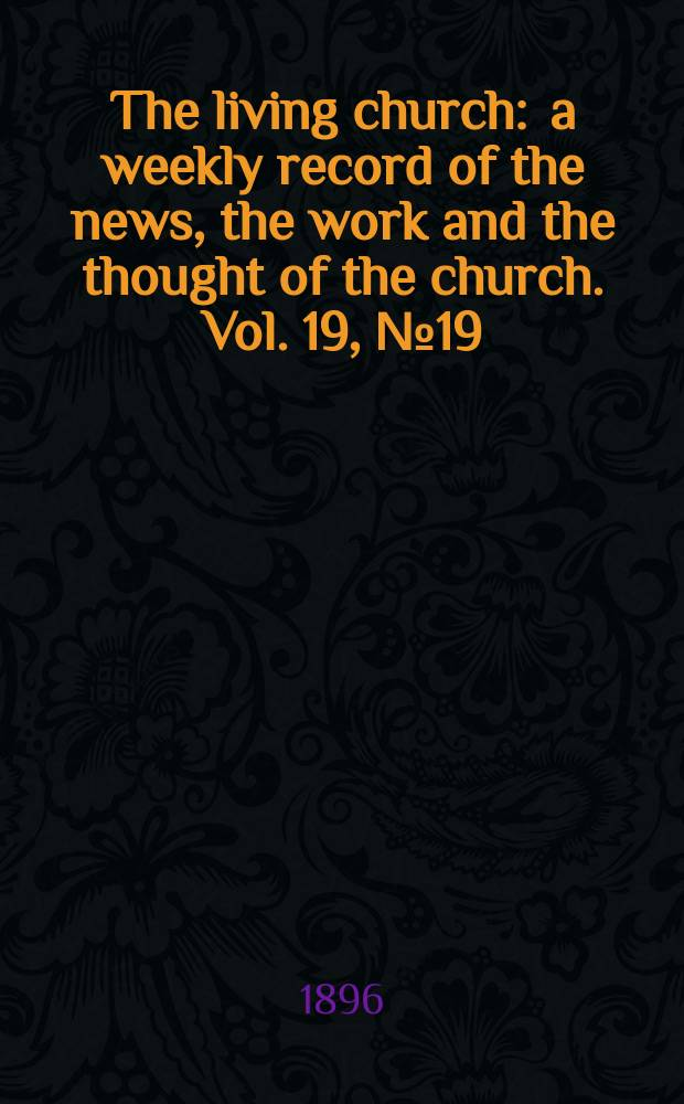 The living church : a weekly record of the news, the work and the thought of the church. Vol. 19, № 19 (928)