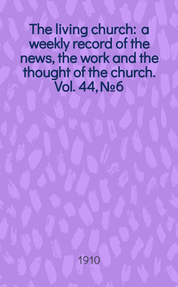 The living church : a weekly record of the news, the work and the thought of the church. Vol. 44, № 6