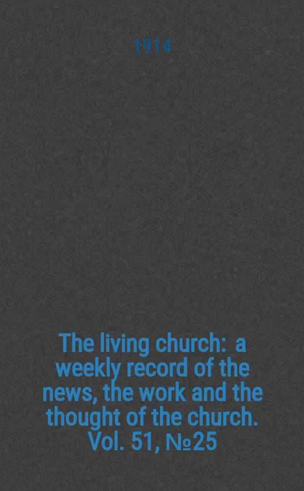 The living church : a weekly record of the news, the work and the thought of the church. Vol. 51, № 25